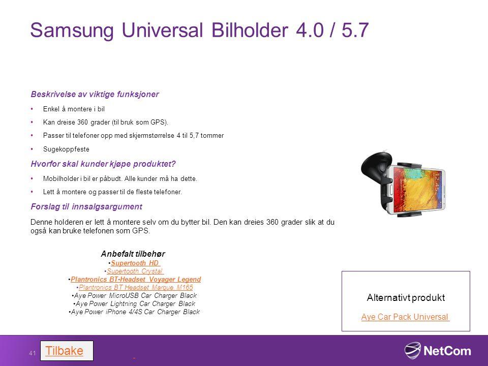 Samsung Universal Bilholder 4.0 / 5.7 Beskrivelse av viktige funksjoner Enkel å montere i bil Kan dreise 360 grader (til bruk som GPS). Passer til tel