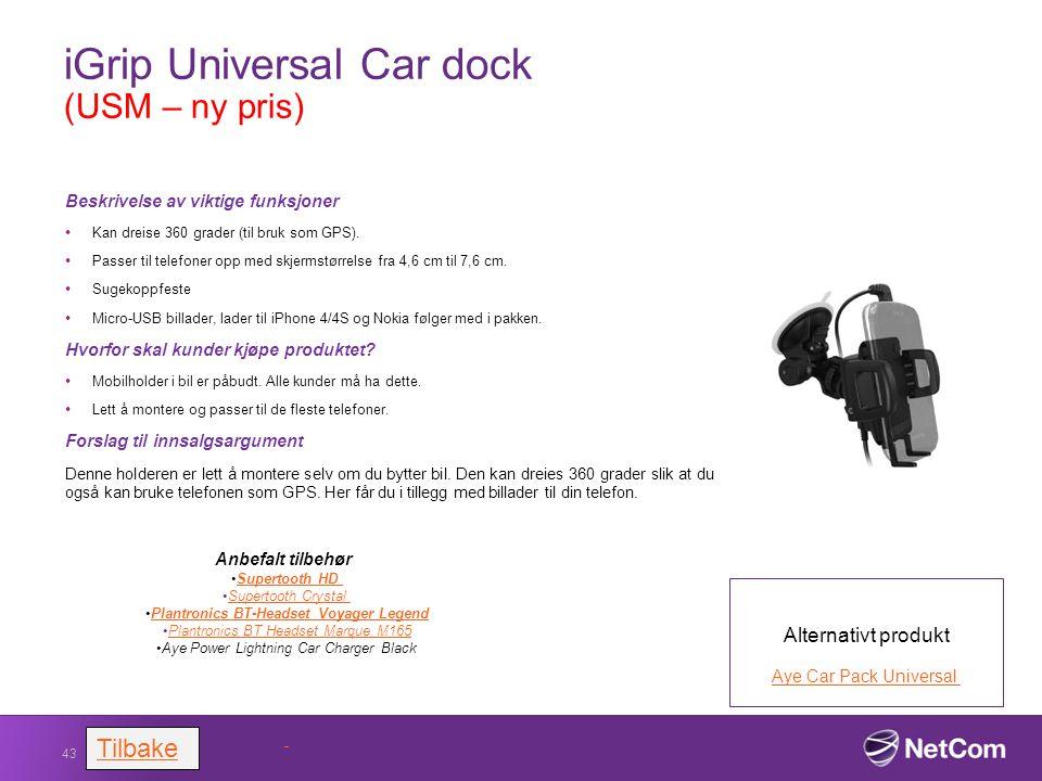iGrip Universal Car dock (USM – ny pris) Beskrivelse av viktige funksjoner Kan dreise 360 grader (til bruk som GPS). Passer til telefoner opp med skje