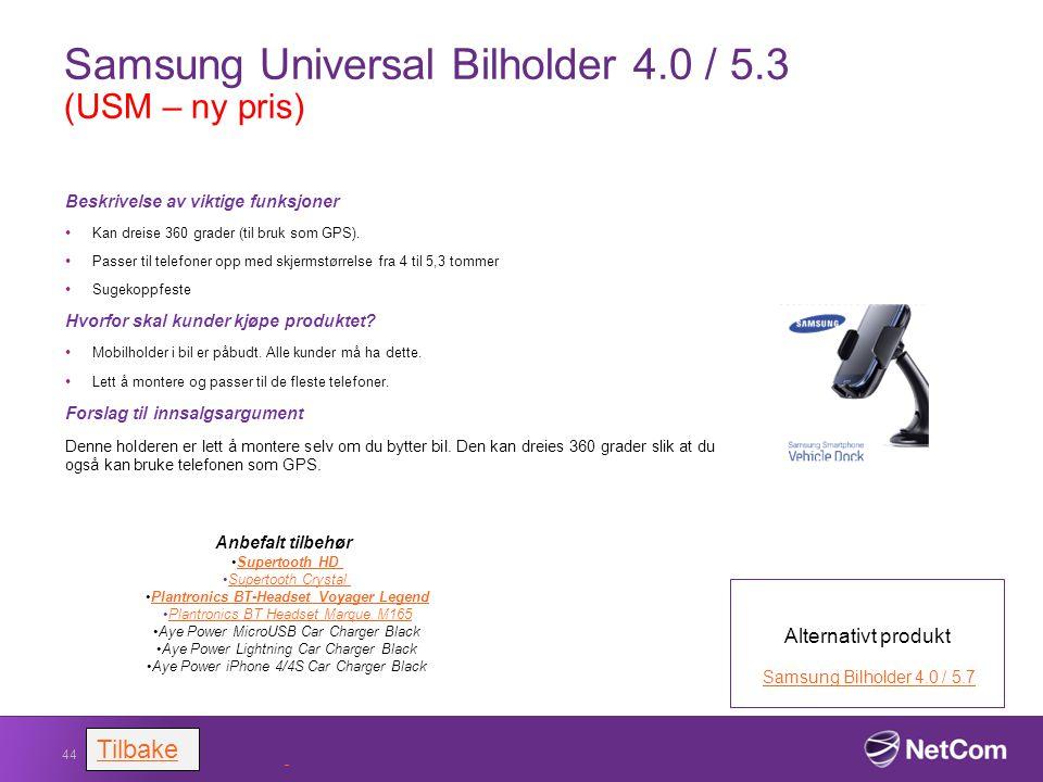 Samsung Universal Bilholder 4.0 / 5.3 (USM – ny pris) Beskrivelse av viktige funksjoner Kan dreise 360 grader (til bruk som GPS). Passer til telefoner