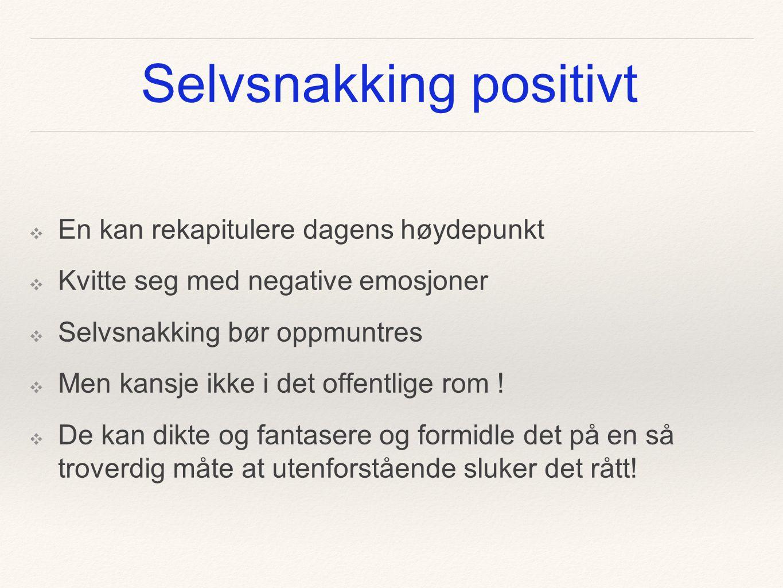 Selvsnakking positivt ❖ En kan rekapitulere dagens høydepunkt ❖ Kvitte seg med negative emosjoner ❖ Selvsnakking bør oppmuntres ❖ Men kansje ikke i de