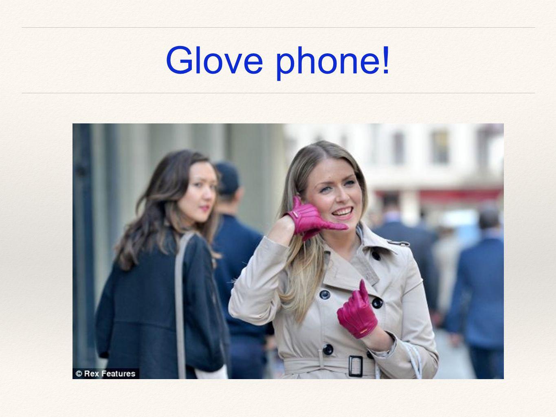 Glove phone!