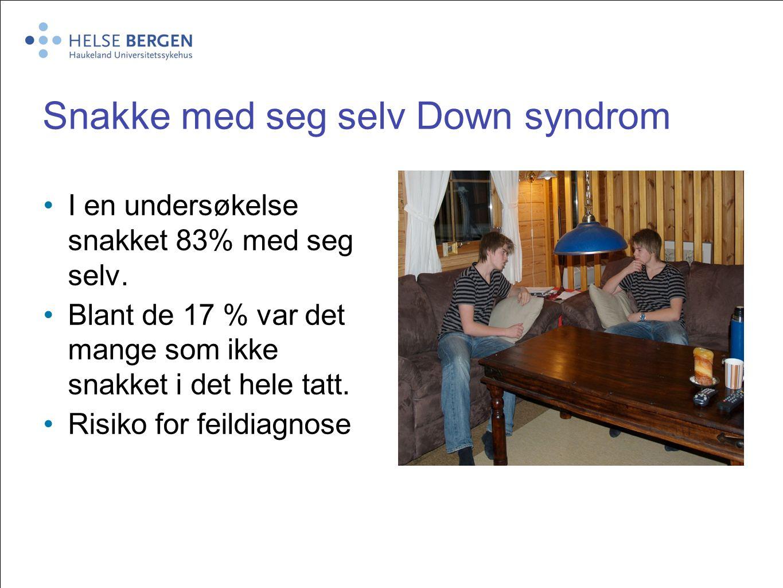 Snakke med seg selv Down syndrom I en undersøkelse snakket 83% med seg selv. Blant de 17 % var det mange som ikke snakket i det hele tatt. Risiko for
