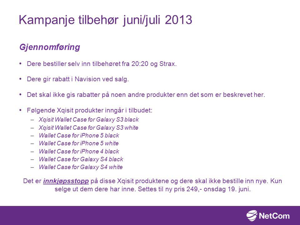 Kampanje tilbehør juni/juli 2013 Gjennomføring Dere bestiller selv inn tilbehøret fra 20:20 og Strax.