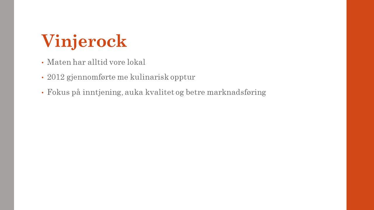 Vinjerock Maten har alltid vore lokal 2012 gjennomførte me kulinarisk opptur Fokus på inntjening, auka kvalitet og betre marknadsføring