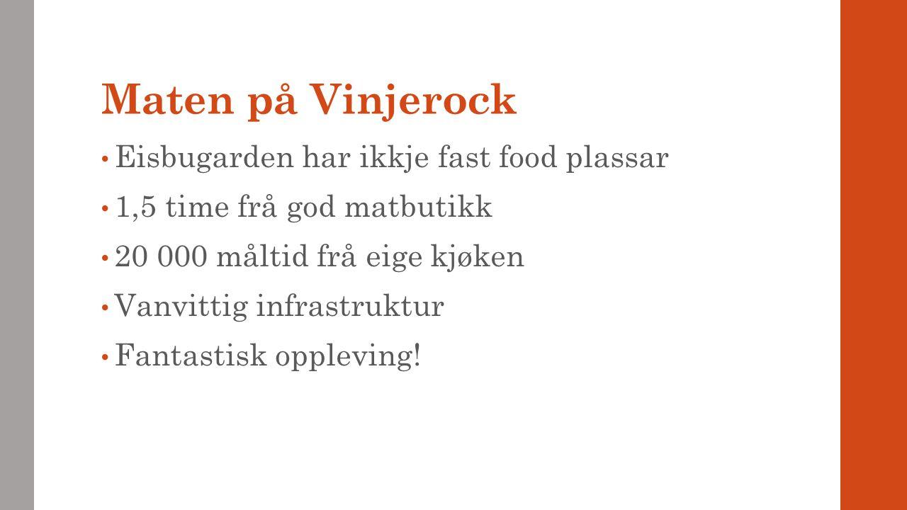 Maten på Vinjerock Eisbugarden har ikkje fast food plassar 1,5 time frå god matbutikk 20 000 måltid frå eige kjøken Vanvittig infrastruktur Fantastisk