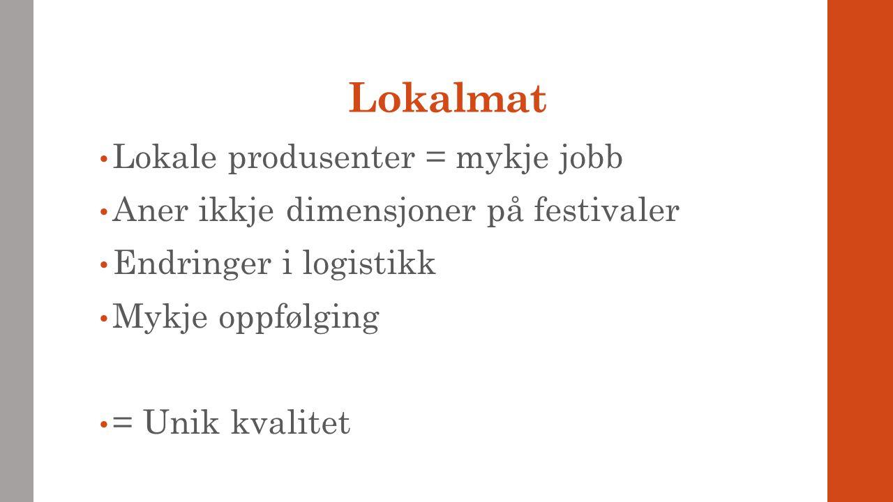 Lokalmat Lokale produsenter = mykje jobb Aner ikkje dimensjoner på festivaler Endringer i logistikk Mykje oppfølging = Unik kvalitet