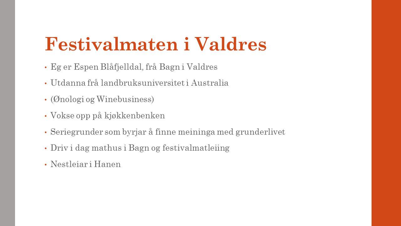Festivalmaten i Valdres Eg er Espen Blåfjelldal, frå Bagn i Valdres Utdanna frå landbruksuniversitet i Australia (Ønologi og Winebusiness) Vokse opp p