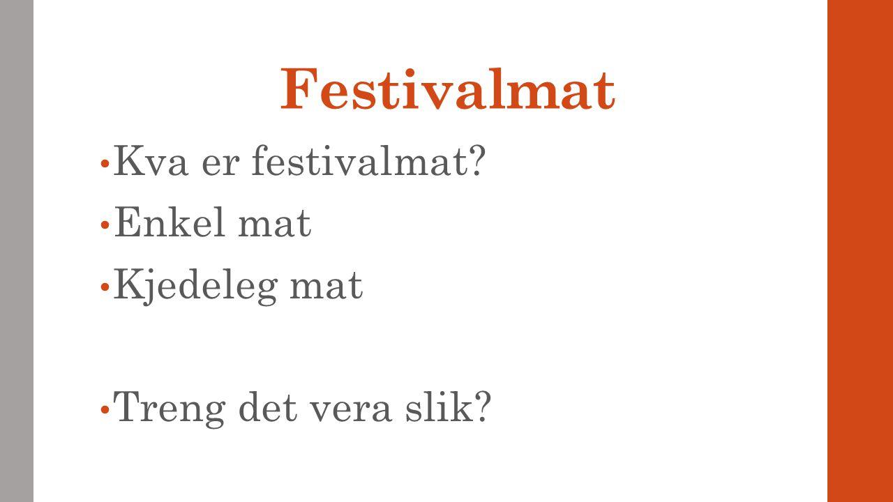 Festivalmat Kva er festivalmat? Enkel mat Kjedeleg mat Treng det vera slik?