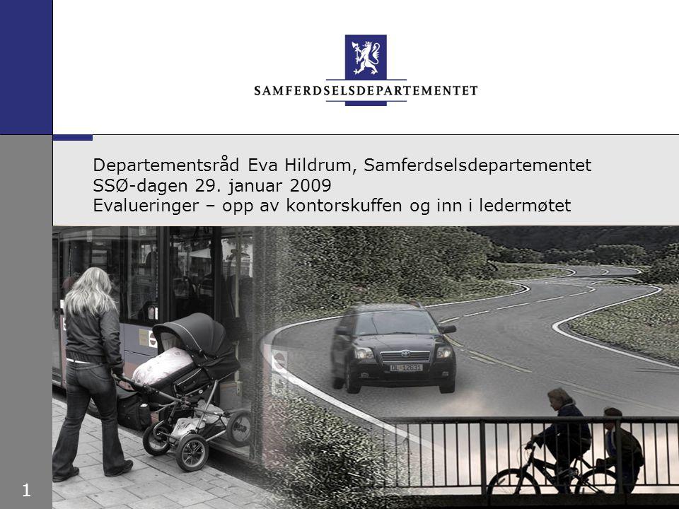 1 Departementsråd Eva Hildrum, Samferdselsdepartementet SSØ-dagen 29. januar 2009 Evalueringer – opp av kontorskuffen og inn i ledermøtet