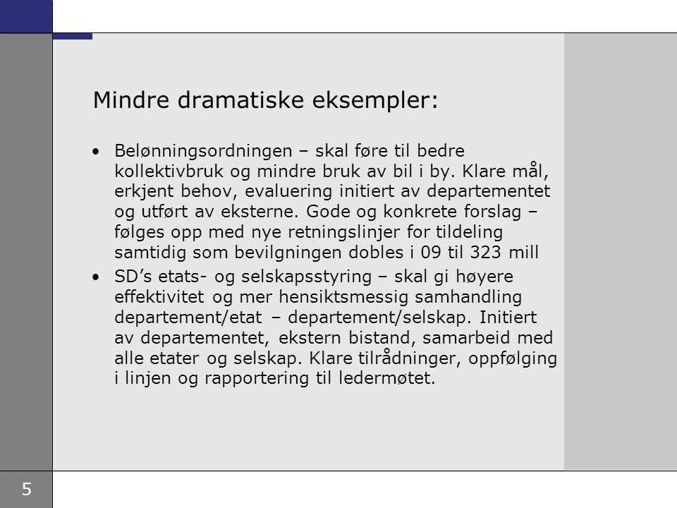 5 Mindre dramatiske eksempler: Belønningsordningen – skal føre til bedre kollektivbruk og mindre bruk av bil i by.