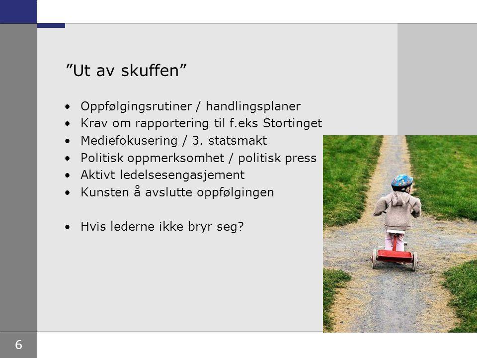 """6 """"Ut av skuffen"""" Oppfølgingsrutiner / handlingsplaner Krav om rapportering til f.eks Stortinget Mediefokusering / 3. statsmakt Politisk oppmerksomhet"""