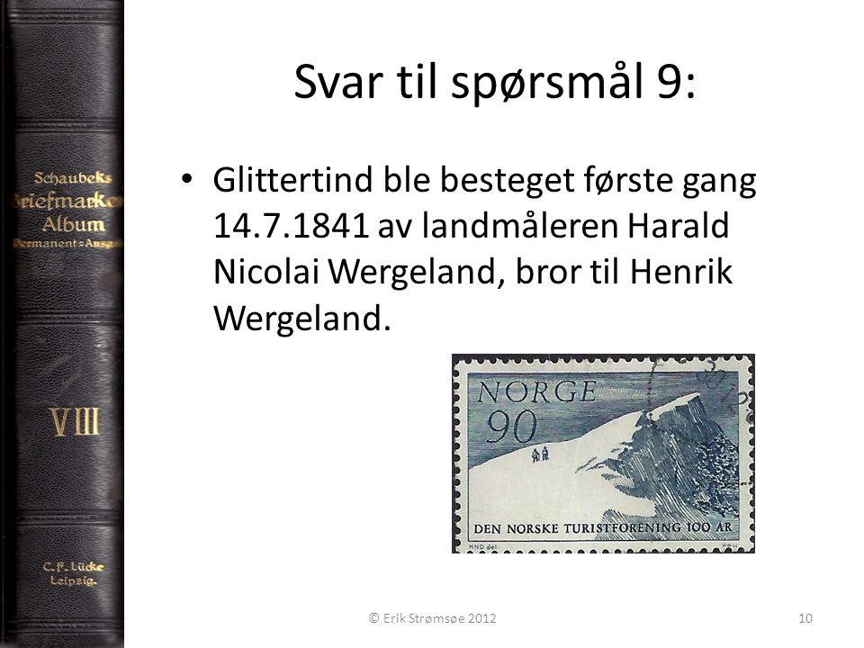 Svar til spørsmål 9: Glittertind ble besteget første gang 14.7.1841 av landmåleren Harald Nicolai Wergeland, bror til Henrik Wergeland.
