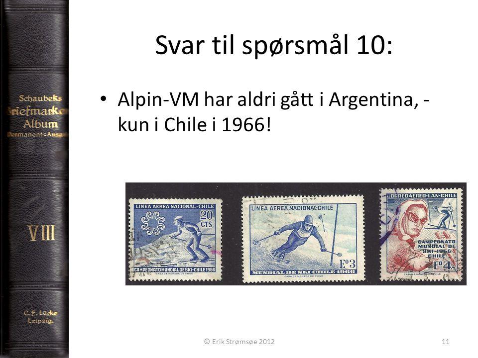 Svar til spørsmål 10: 11 Alpin-VM har aldri gått i Argentina, - kun i Chile i 1966.