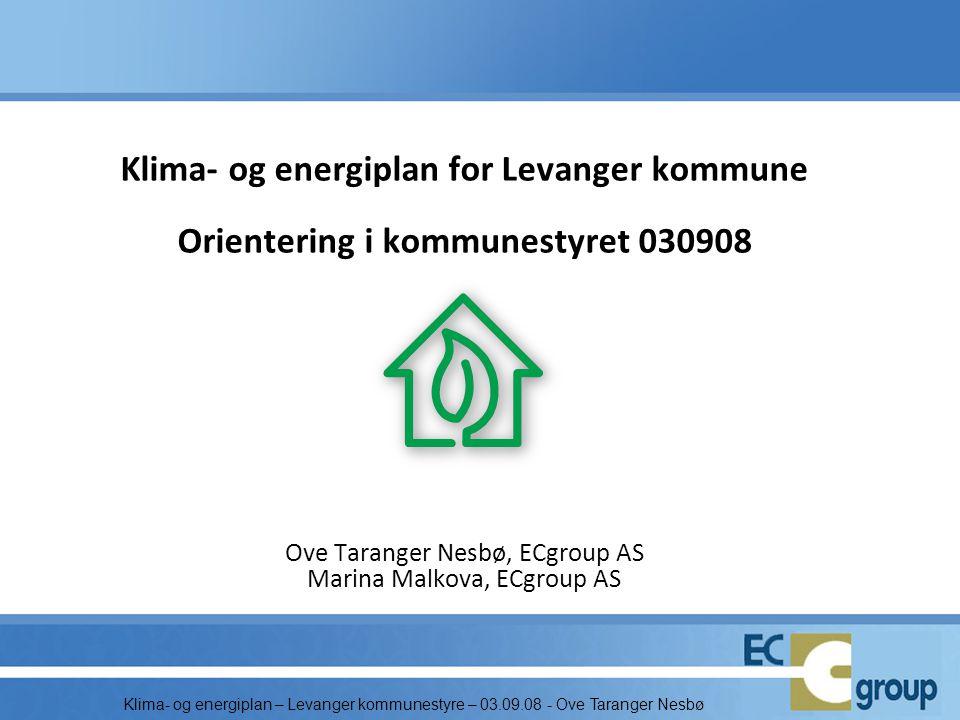 Klima- og energiplan – Levanger kommunestyre – 03.09.08 - Ove Taranger Nesbø Klima- og energiplan for Levanger kommune Orientering i kommunestyret 030