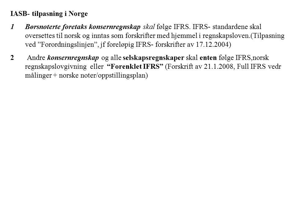 IASB- tilpasning i Norge 1Børsnoterte foretaks konsernregnskap skal følge IFRS.