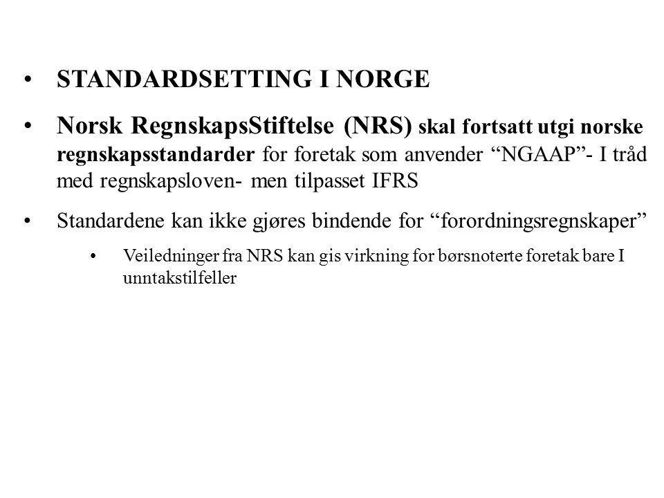STANDARDSETTING I NORGE Norsk RegnskapsStiftelse (NRS) skal fortsatt utgi norske regnskapsstandarder for foretak som anvender NGAAP - I tråd med regnskapsloven- men tilpasset IFRS Standardene kan ikke gjøres bindende for forordningsregnskaper Veiledninger fra NRS kan gis virkning for børsnoterte foretak bare I unntakstilfeller
