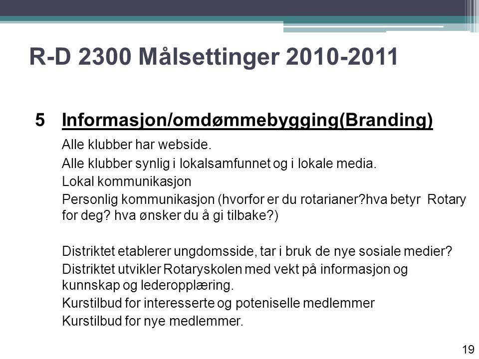 R-D 2300 Målsettinger 2010-2011 5Informasjon/omdømmebygging(Branding) Alle klubber har webside.