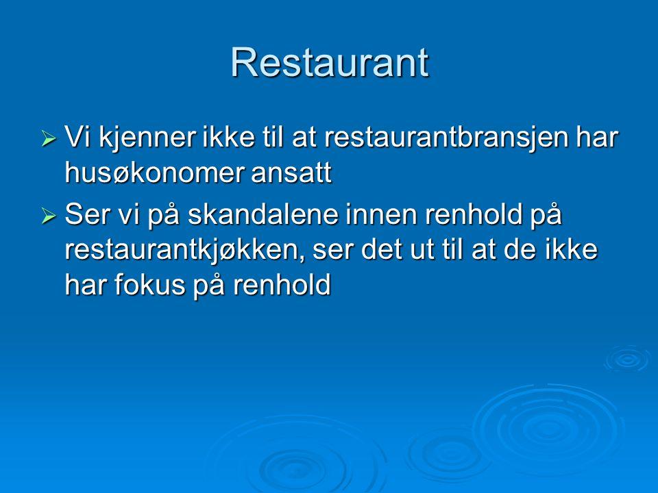 Restaurant  Vi kjenner ikke til at restaurantbransjen har husøkonomer ansatt  Ser vi på skandalene innen renhold på restaurantkjøkken, ser det ut til at de ikke har fokus på renhold