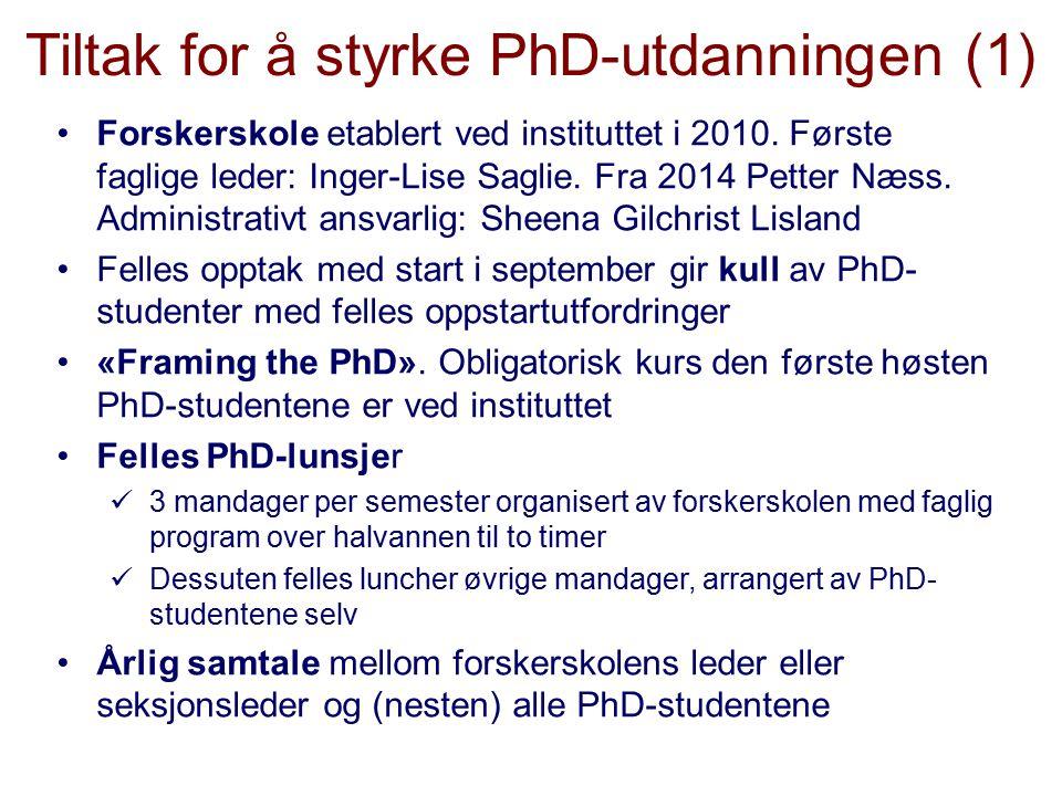 Tiltak for å styrke PhD-utdanningen (1) Forskerskole etablert ved instituttet i 2010. Første faglige leder: Inger-Lise Saglie. Fra 2014 Petter Næss. A