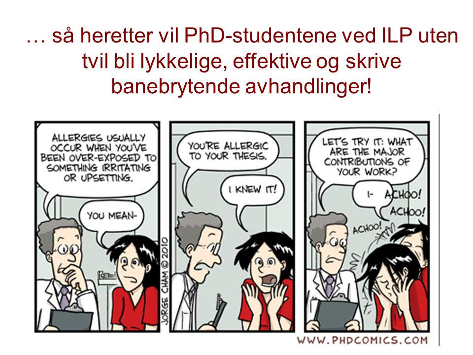 … så heretter vil PhD-studentene ved ILP uten tvil bli lykkelige, effektive og skrive banebrytende avhandlinger!