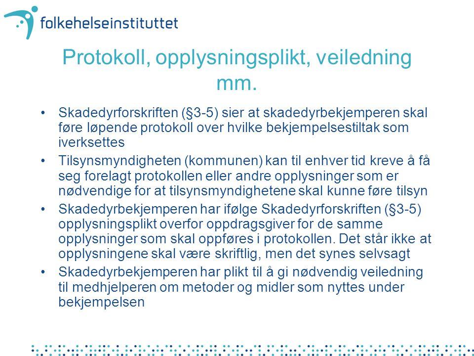 Protokoll, opplysningsplikt, veiledning mm. Skadedyrforskriften (§3-5) sier at skadedyrbekjemperen skal føre løpende protokoll over hvilke bekjempelse