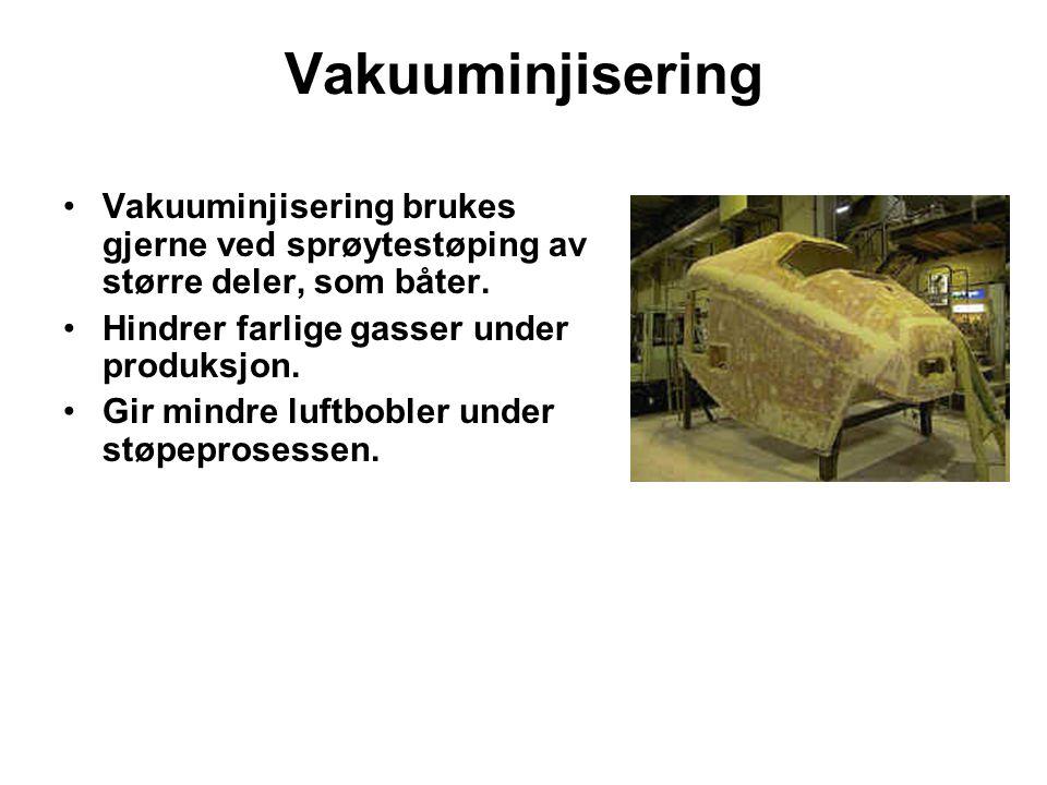 Vakuuminjisering Vakuuminjisering brukes gjerne ved sprøytestøping av større deler, som båter. Hindrer farlige gasser under produksjon. Gir mindre luf