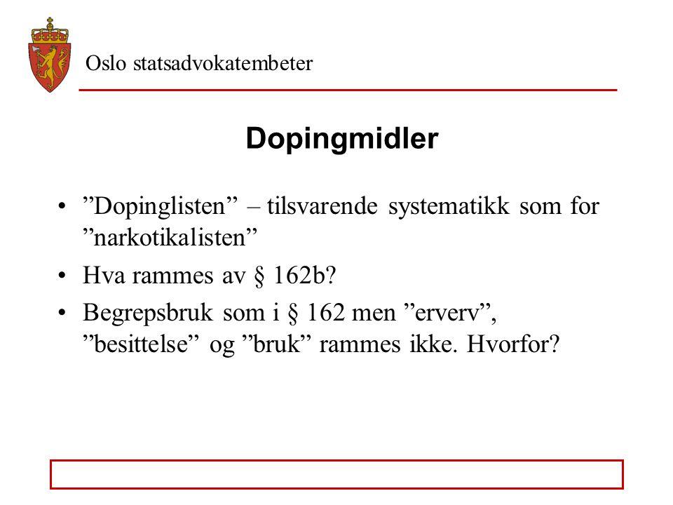 """Oslo statsadvokatembeter Dopingmidler De fleste dopingmidler er også """"legemidler"""", jf legemiddell. § 2 – all annen befatning enn erverv, besittelse og"""