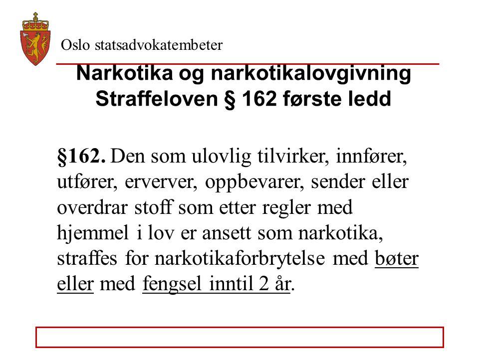 Oslo statsadvokatembeter Narkotika og narkotikalovgivning Straffeloven § 162 første ledd §162.