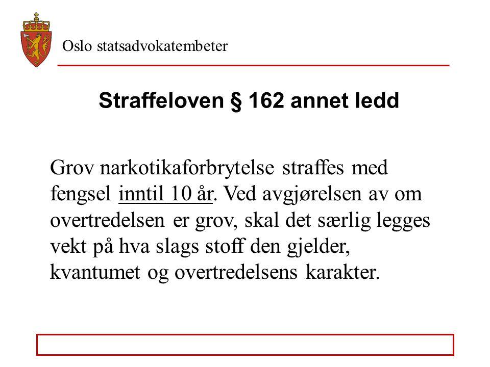 Oslo statsadvokatembeter Straffeloven § 162 annet ledd Grov narkotikaforbrytelse straffes med fengsel inntil 10 år.