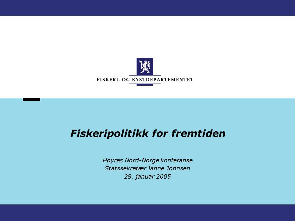Fiskeripolitikk for fremtiden Høyres Nord-Norge konferanse Statssekretær Janne Johnsen 29.