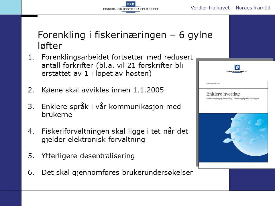 Verdier fra havet – Norges framtid Forenkling i fiskerinæringen – 6 gylne løfter 1.Forenklingsarbeidet fortsetter med redusert antall forkrifter (bl.a.