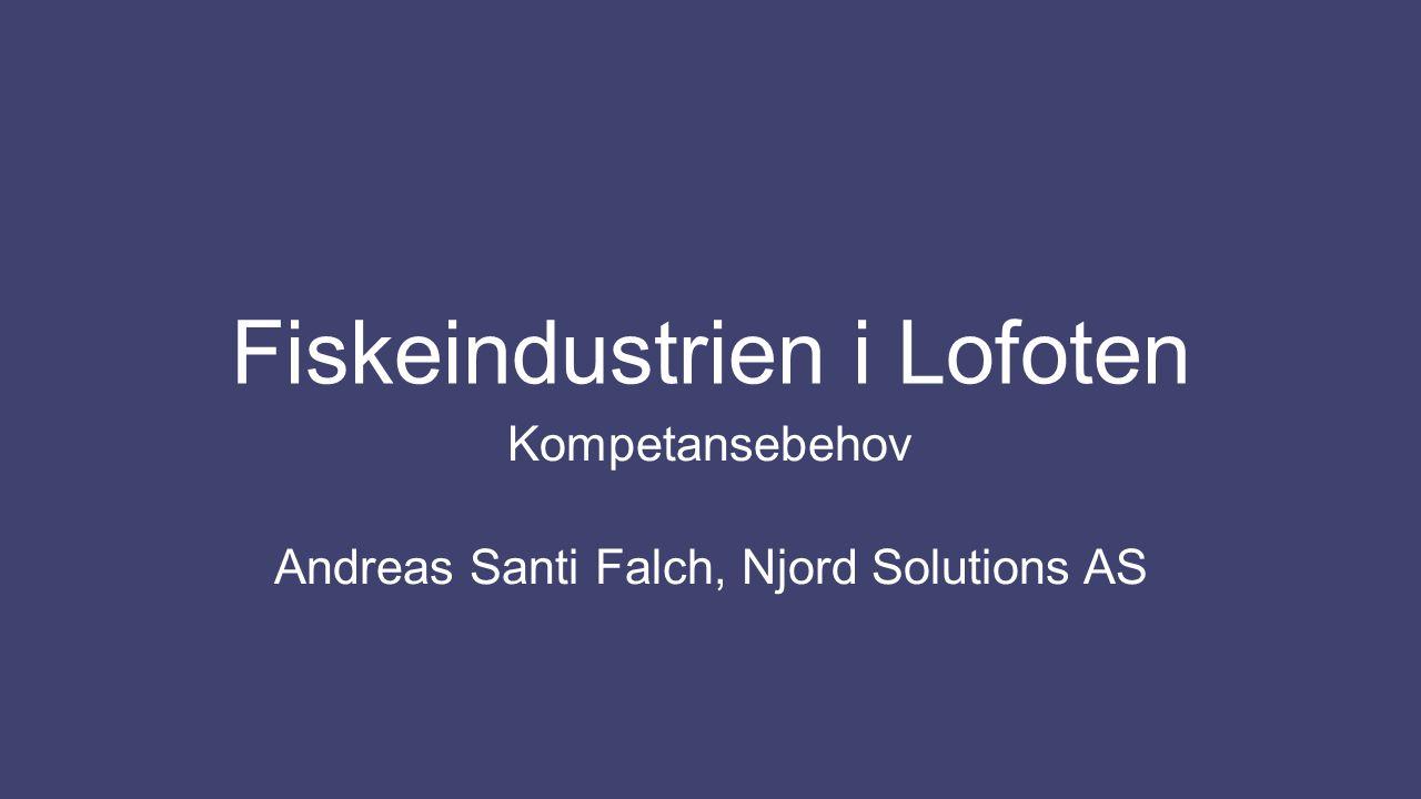 Fiskeindustrien i Lofoten Kompetansebehov Andreas Santi Falch, Njord Solutions AS