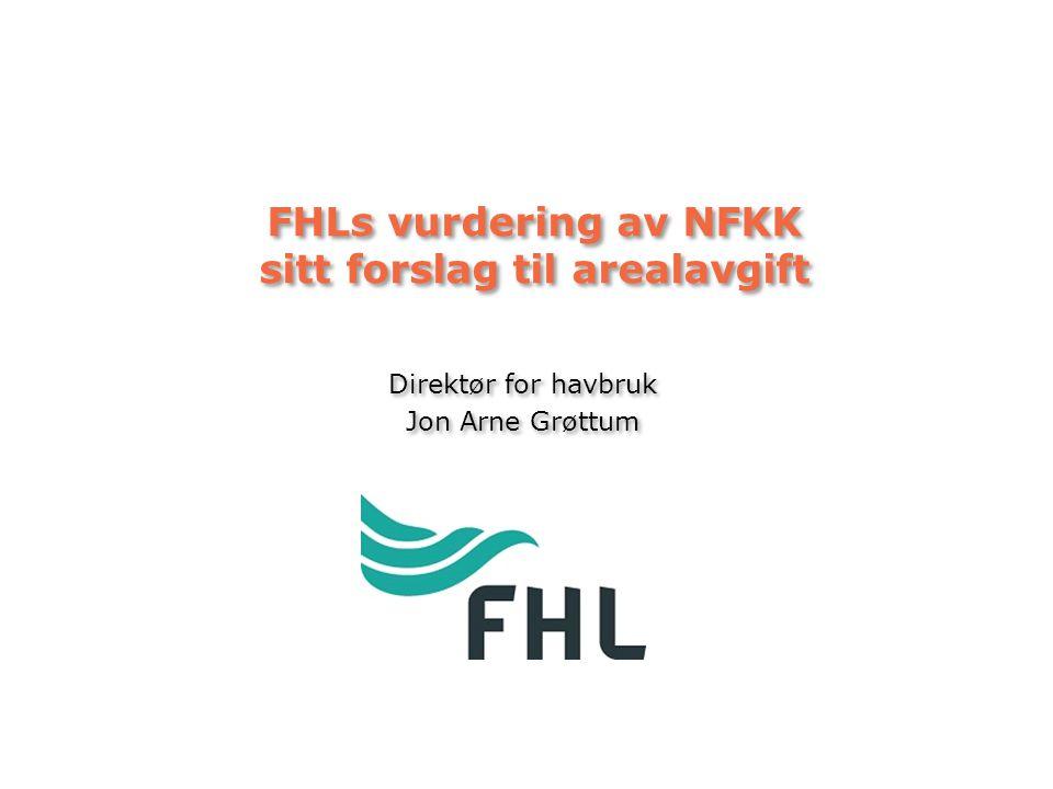 FHLs vurdering av NFKK sitt forslag til arealavgift Direktør for havbruk Jon Arne Grøttum Direktør for havbruk Jon Arne Grøttum