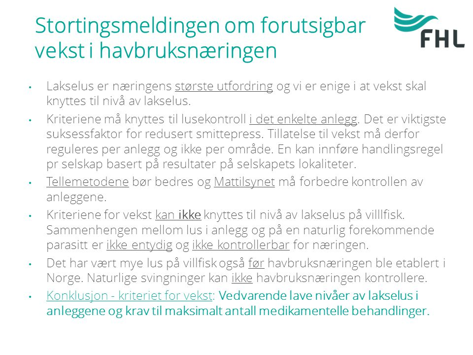 Stortingsmeldingen om forutsigbar vekst i havbruksnæringen Lakselus er næringens største utfordring og vi er enige i at vekst skal knyttes til nivå av lakselus.