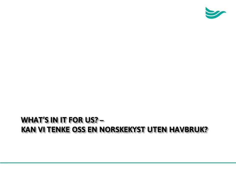 WHAT'S IN IT FOR US? – KAN VI TENKE OSS EN NORSKEKYST UTEN HAVBRUK?
