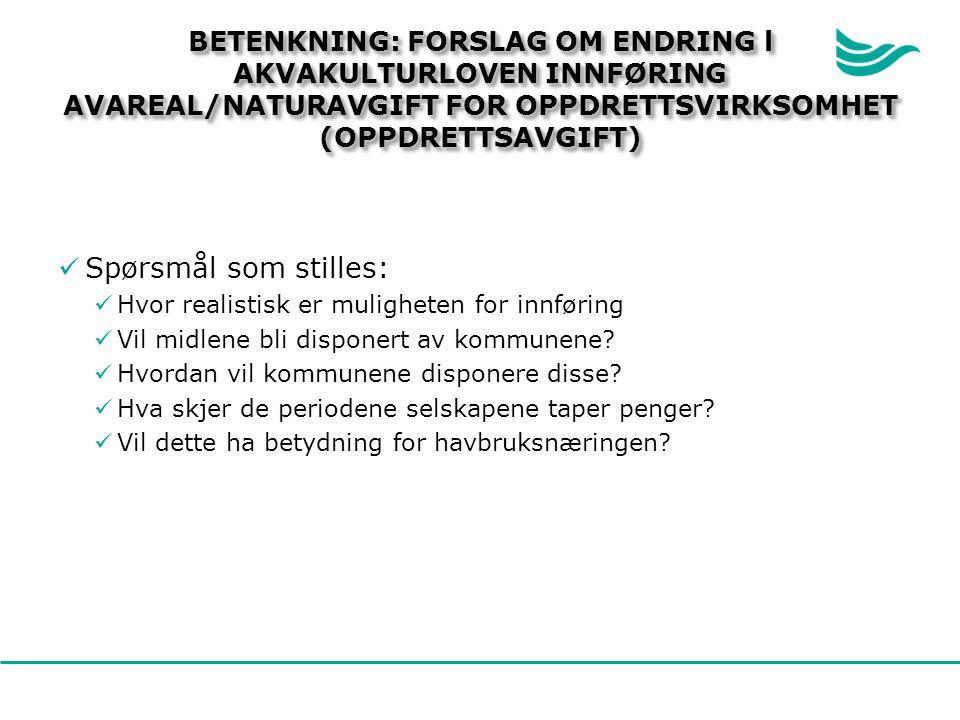 BETENKNING: FORSLAG OM ENDRING l AKVAKULTURLOVEN INNFØRING AVAREAL/NATURAVGIFT FOR OPPDRETTSVIRKSOMHET (OPPDRETTSAVGIFT) Spørsmål som stilles: Hvor re