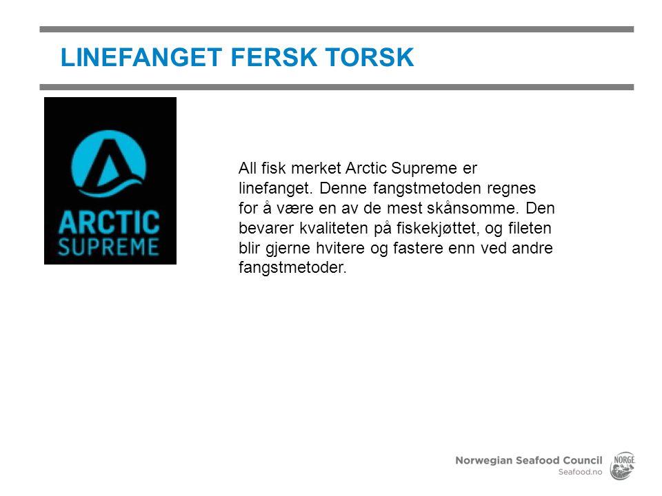 LINEFANGET FERSK TORSK All fisk merket Arctic Supreme er linefanget. Denne fangstmetoden regnes for å være en av de mest skånsomme. Den bevarer kvalit