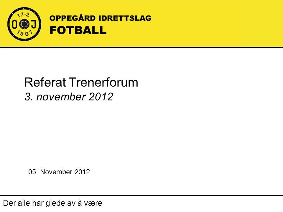 Der alle har glede av å være Referat Trenerforum 3. november 2012 05. November 2012