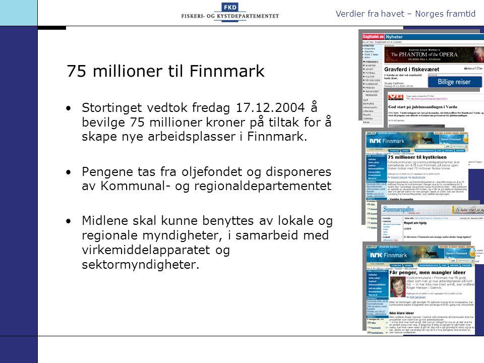 Verdier fra havet – Norges framtid 75 millioner til Finnmark Stortinget vedtok fredag 17.12.2004 å bevilge 75 millioner kroner på tiltak for å skape nye arbeidsplasser i Finnmark.