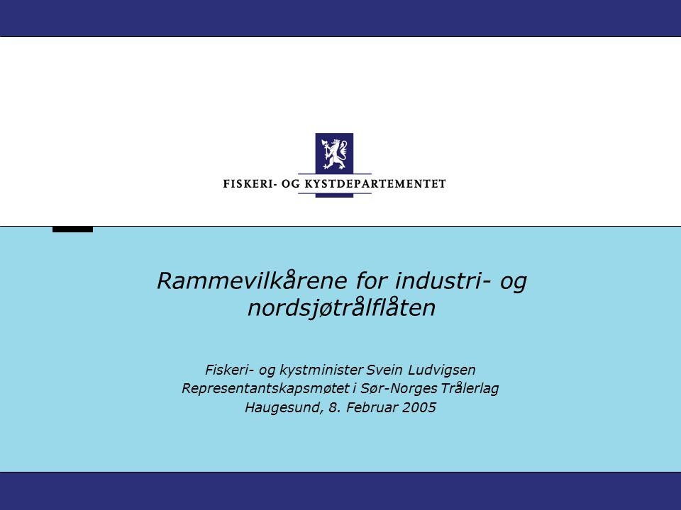 Rammevilkårene for industri- og nordsjøtrålflåten Fiskeri- og kystminister Svein Ludvigsen Representantskapsmøtet i Sør-Norges Trålerlag Haugesund, 8.