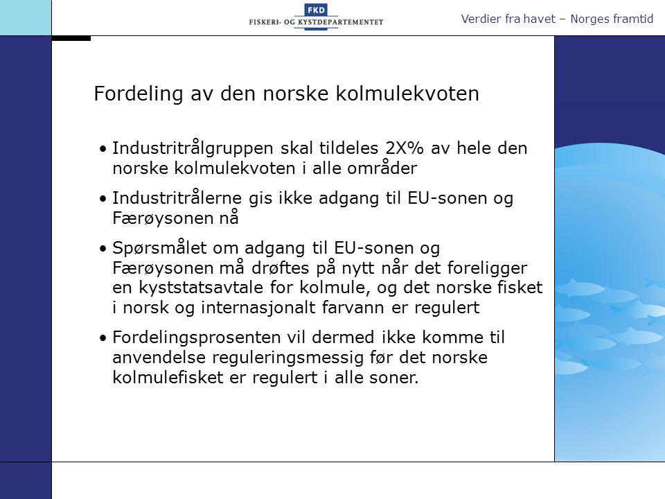 Verdier fra havet – Norges framtid Fordeling av den norske kolmulekvoten Industritrålgruppen skal tildeles 2X% av hele den norske kolmulekvoten i alle områder Industritrålerne gis ikke adgang til EU-sonen og Færøysonen nå Spørsmålet om adgang til EU-sonen og Færøysonen må drøftes på nytt når det foreligger en kyststatsavtale for kolmule, og det norske fisket i norsk og internasjonalt farvann er regulert Fordelingsprosenten vil dermed ikke komme til anvendelse reguleringsmessig før det norske kolmulefisket er regulert i alle soner.