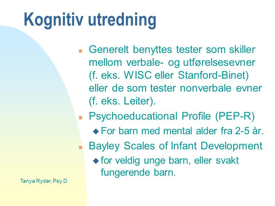 Tanya Ryder, Psy.D Kognitiv utredning n Generelt benyttes tester som skiller mellom verbale- og utførelsesevner (f. eks. WISC eller Stanford-Binet) el
