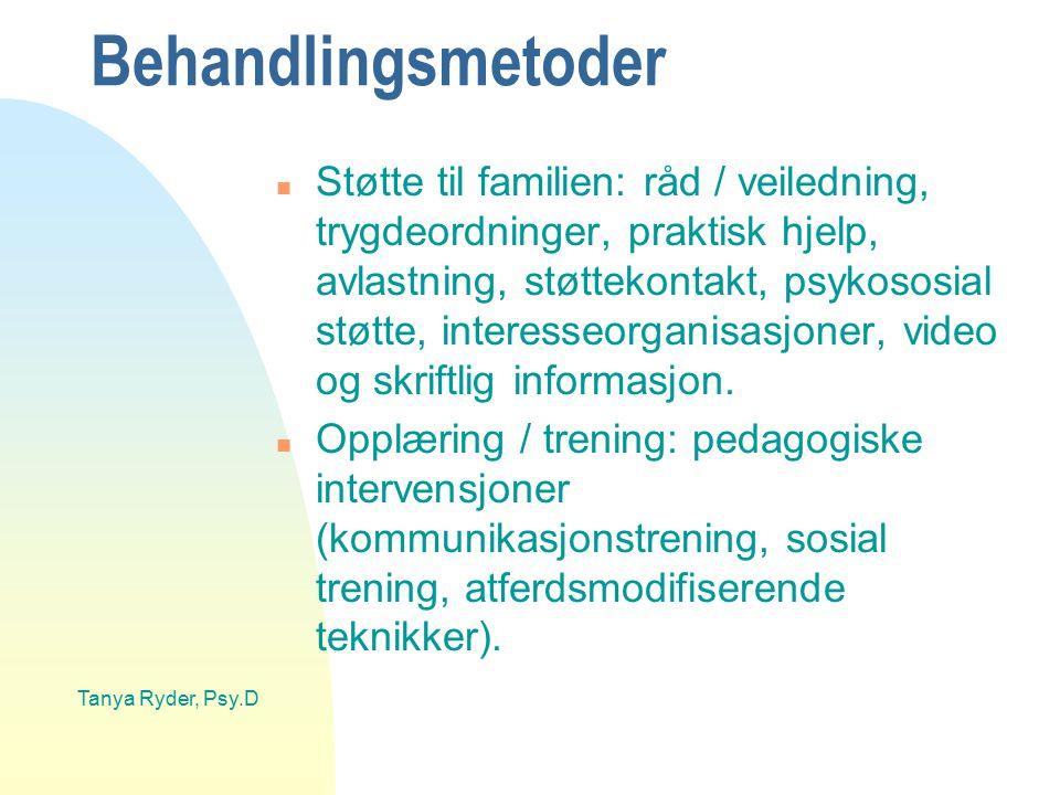 Tanya Ryder, Psy.D Behandlingsmetoder n Støtte til familien: råd / veiledning, trygdeordninger, praktisk hjelp, avlastning, støttekontakt, psykososial
