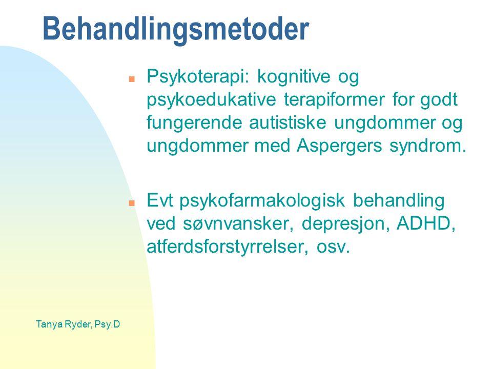 Tanya Ryder, Psy.D Behandlingsmetoder n Psykoterapi: kognitive og psykoedukative terapiformer for godt fungerende autistiske ungdommer og ungdommer me