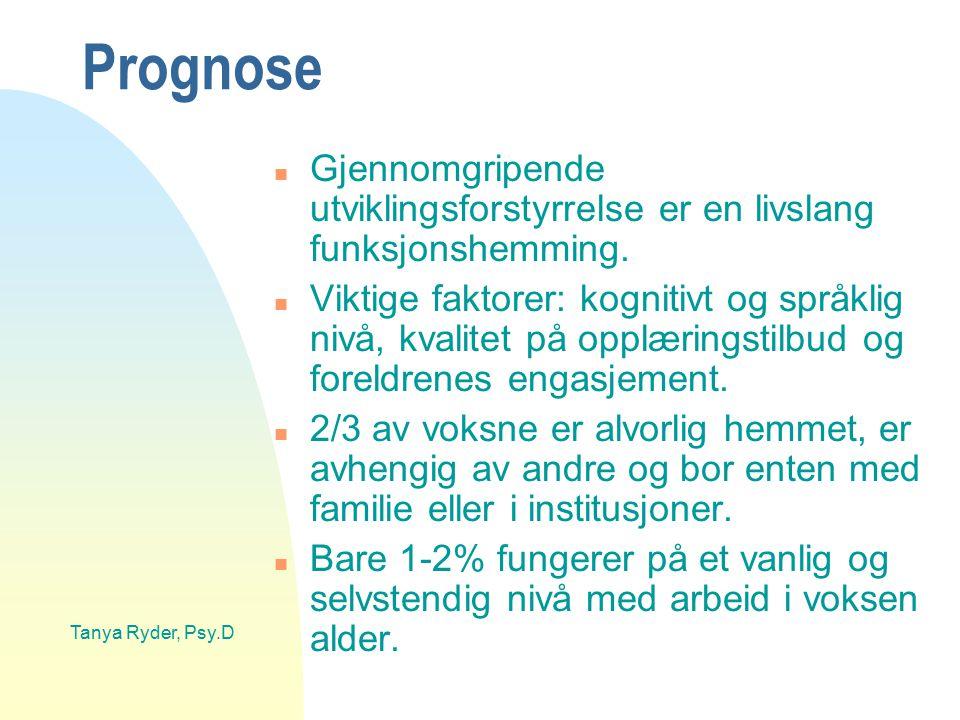 Tanya Ryder, Psy.D Prognose n Gjennomgripende utviklingsforstyrrelse er en livslang funksjonshemming. n Viktige faktorer: kognitivt og språklig nivå,