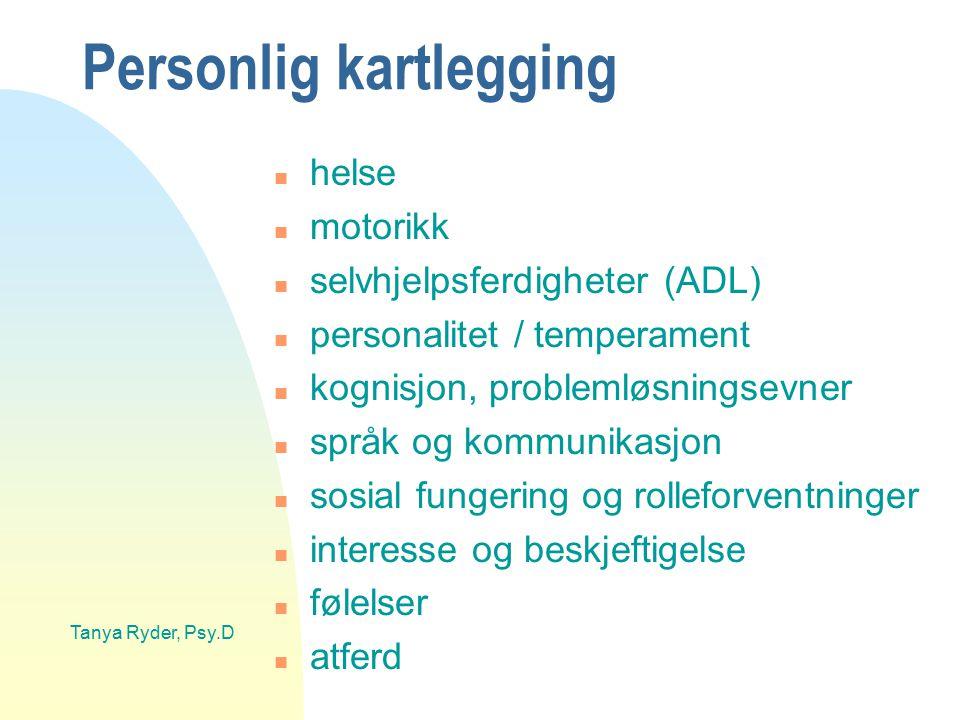 Tanya Ryder, Psy.D Personlig kartlegging n helse n motorikk n selvhjelpsferdigheter (ADL) n personalitet / temperament n kognisjon, problemløsningsevn
