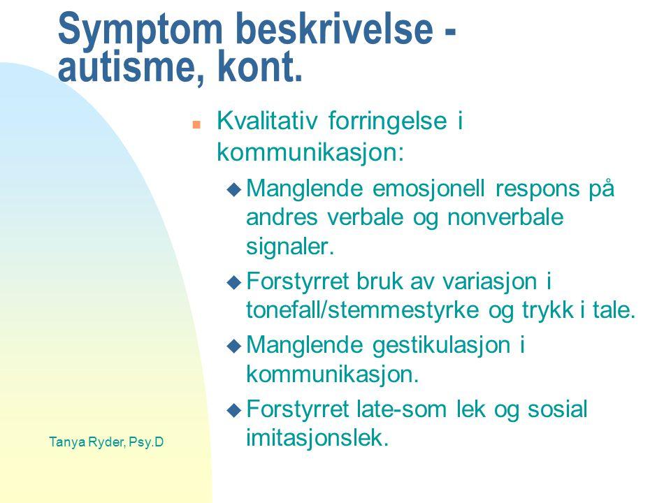 Tanya Ryder, Psy.D Symptom beskrivelse - autisme n Begrensete, repetetive og stereotype mønstre i atferd, interesser og aktiviteter: u rigid og rutinepreget (ikke funksjonelt).