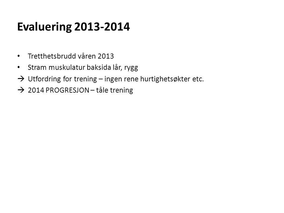 Evaluering 2013-2014 Tretthetsbrudd våren 2013 Stram muskulatur baksida lår, rygg  Utfordring for trening – ingen rene hurtighetsøkter etc.