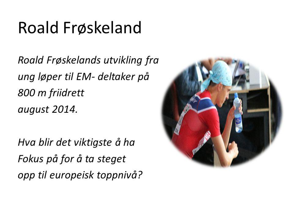 Roald Frøskeland Roald Frøskelands utvikling fra ung løper til EM- deltaker på 800 m friidrett august 2014.