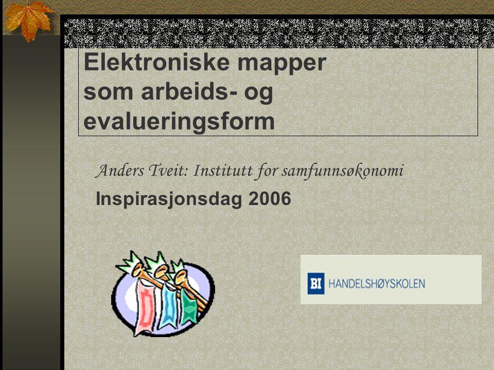 Elektroniske mapper som arbeids- og evalueringsform Anders Tveit: Institutt for samfunnsøkonomi Inspirasjonsdag 2006
